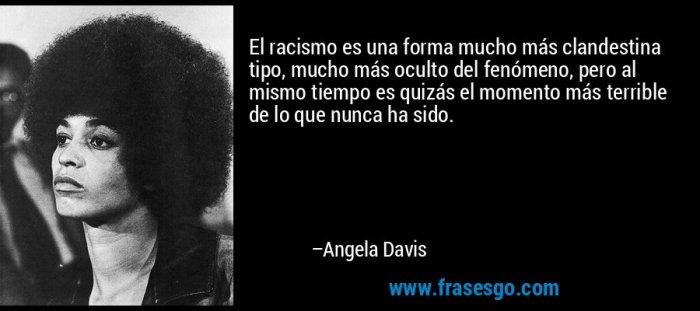 frase-el_racismo_es_una_forma_mucho_mas_clandestina_tipo_mucho_ma-angela_davis